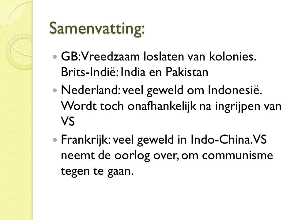 Samenvatting: GB: Vreedzaam loslaten van kolonies. Brits-Indië: India en Pakistan.