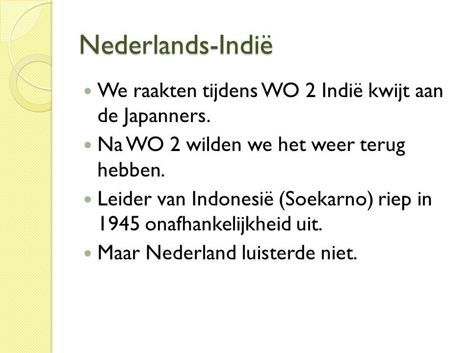 Nederlands-Indië We raakten tijdens WO 2 Indië kwijt aan de Japanners.