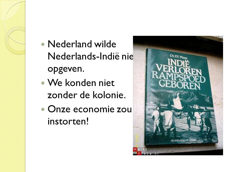 Nederland wilde Nederlands-Indië niet opgeven.