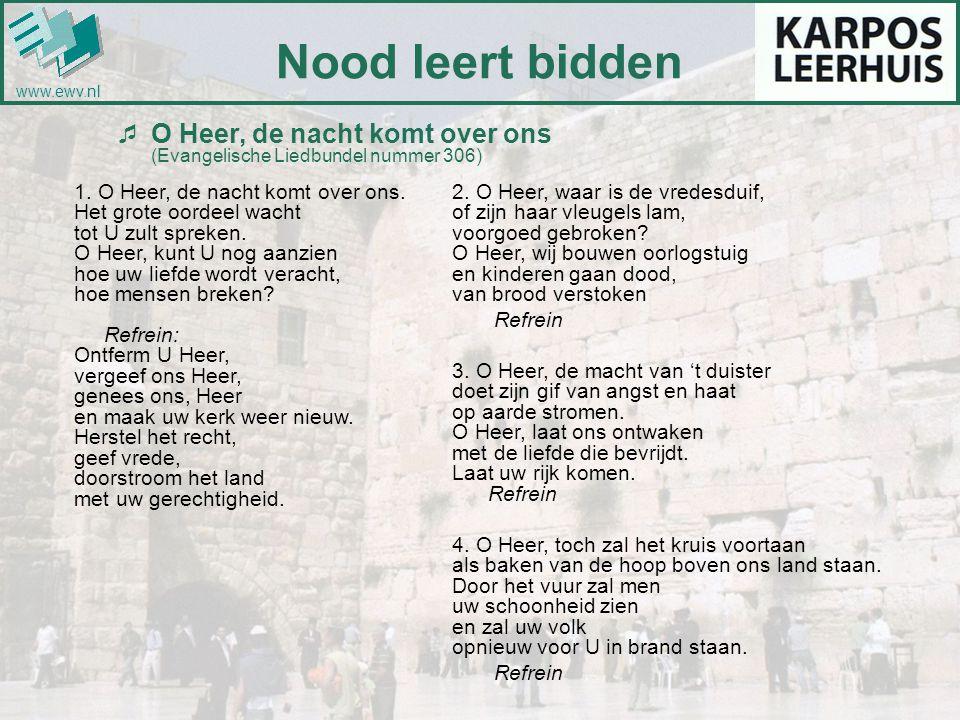 Nood leert bidden www.ewv.nl. O Heer, de nacht komt over ons (Evangelische Liedbundel nummer 306)