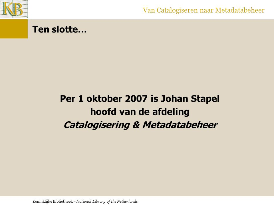 Per 1 oktober 2007 is Johan Stapel Catalogisering & Metadatabeheer