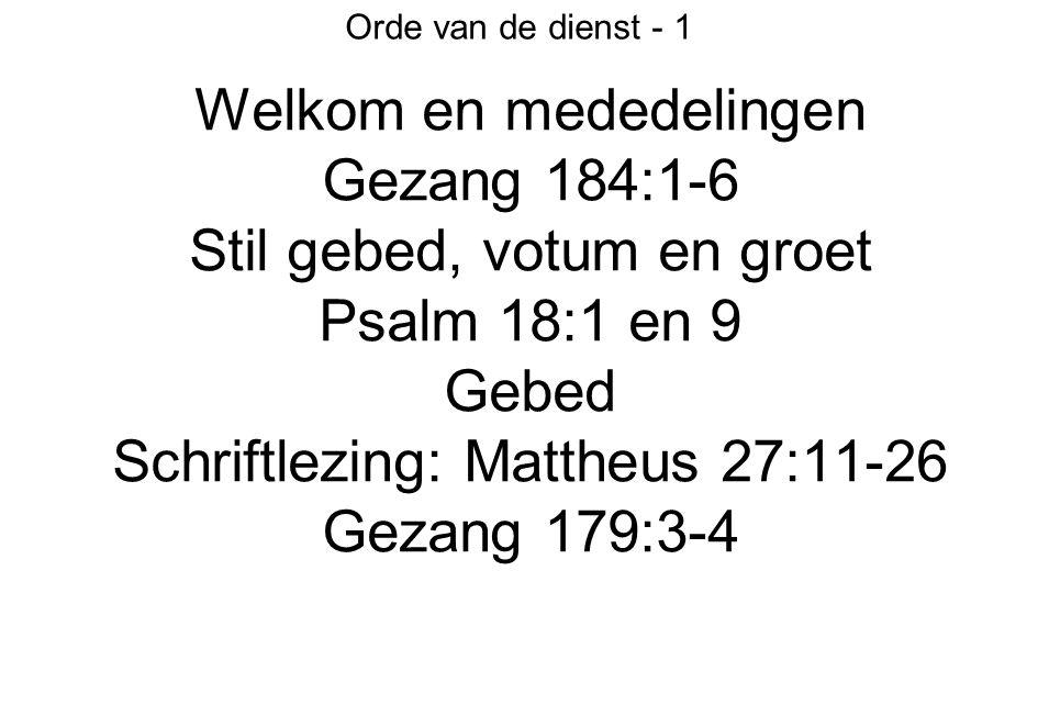 Welkom en mededelingen Gezang 184:1-6 Stil gebed, votum en groet