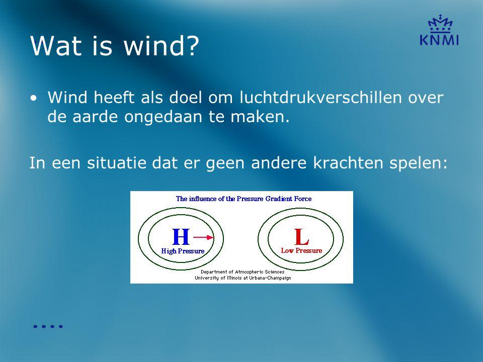 Wat is wind Wind heeft als doel om luchtdrukverschillen over de aarde ongedaan te maken. In een situatie dat er geen andere krachten spelen:
