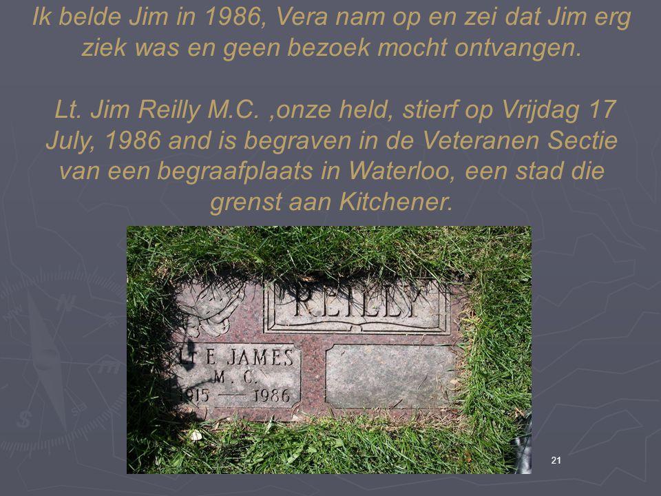 Ik belde Jim in 1986, Vera nam op en zei dat Jim erg ziek was en geen bezoek mocht ontvangen.