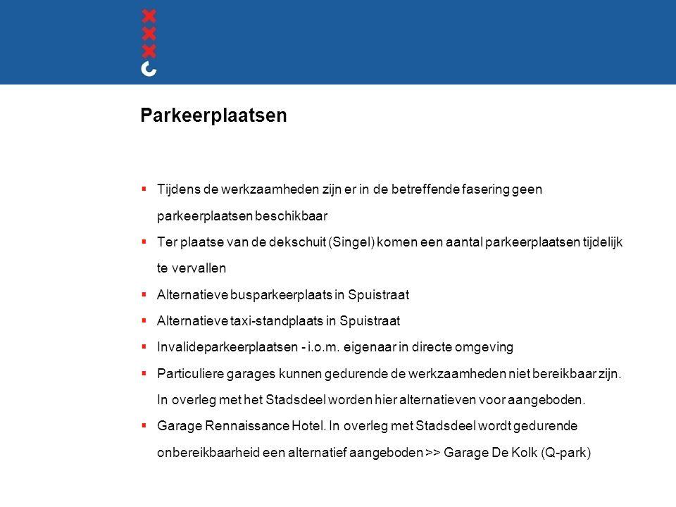 Parkeerplaatsen Tijdens de werkzaamheden zijn er in de betreffende fasering geen parkeerplaatsen beschikbaar.