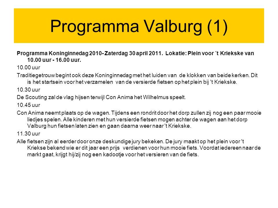 Programma Valburg (1) Programma Koninginnedag 2010- Zaterdag 30 april 2011. Lokatie: Plein voor ´t Kriekske van 10.00 uur - 16.00 uur.