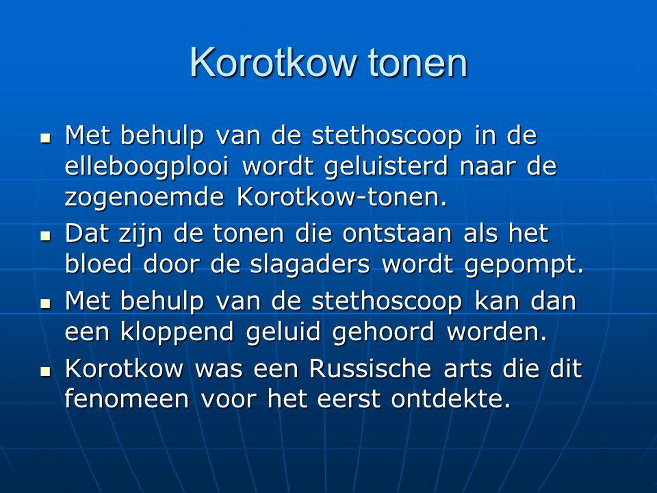 Korotkow tonen Met behulp van de stethoscoop in de elleboogplooi wordt geluisterd naar de zogenoemde Korotkow-tonen.