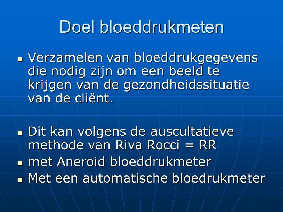 Doel bloeddrukmeten Verzamelen van bloeddrukgegevens die nodig zijn om een beeld te krijgen van de gezondheidssituatie van de cliënt.