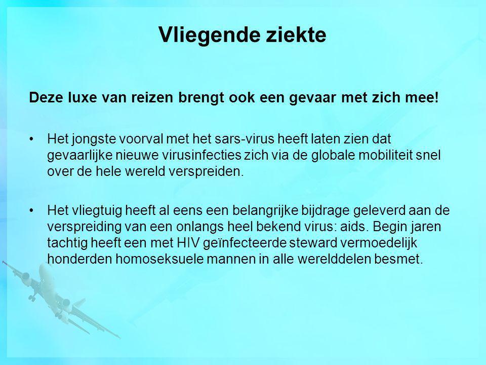Vliegende ziekte Deze luxe van reizen brengt ook een gevaar met zich mee!