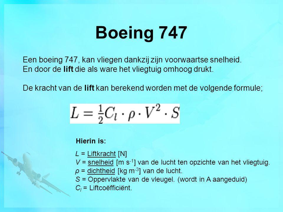 Boeing 747 Een boeing 747, kan vliegen dankzij zijn voorwaartse snelheid. En door de lift die als ware het vliegtuig omhoog drukt.