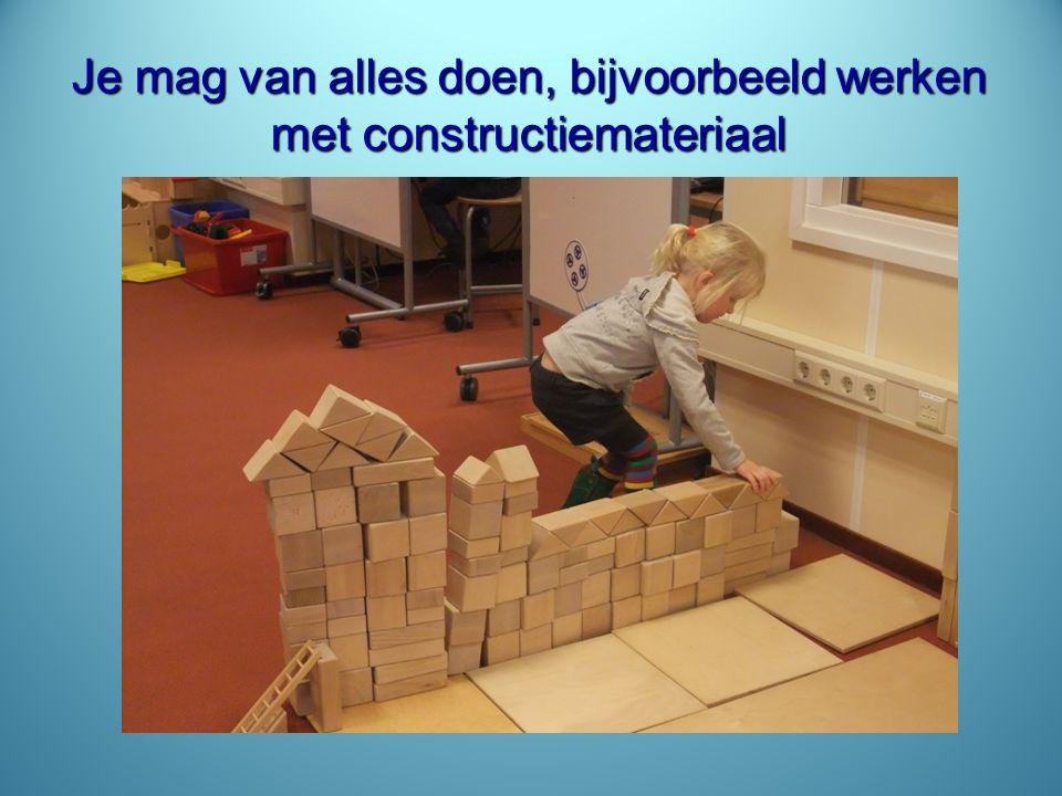 Je mag van alles doen, bijvoorbeeld werken met constructiemateriaal