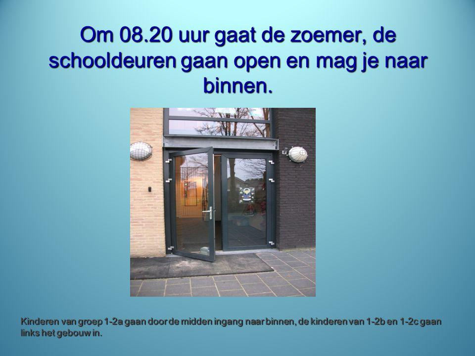 Om 08.20 uur gaat de zoemer, de schooldeuren gaan open en mag je naar binnen.