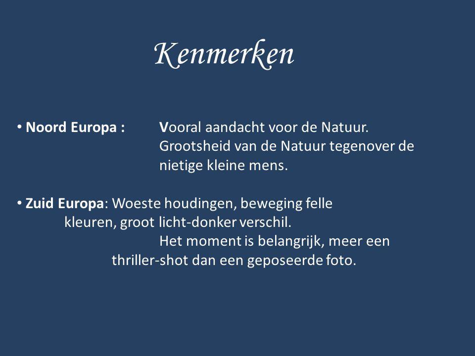 Kenmerken Noord Europa : Vooral aandacht voor de Natuur. Grootsheid van de Natuur tegenover de nietige kleine mens.
