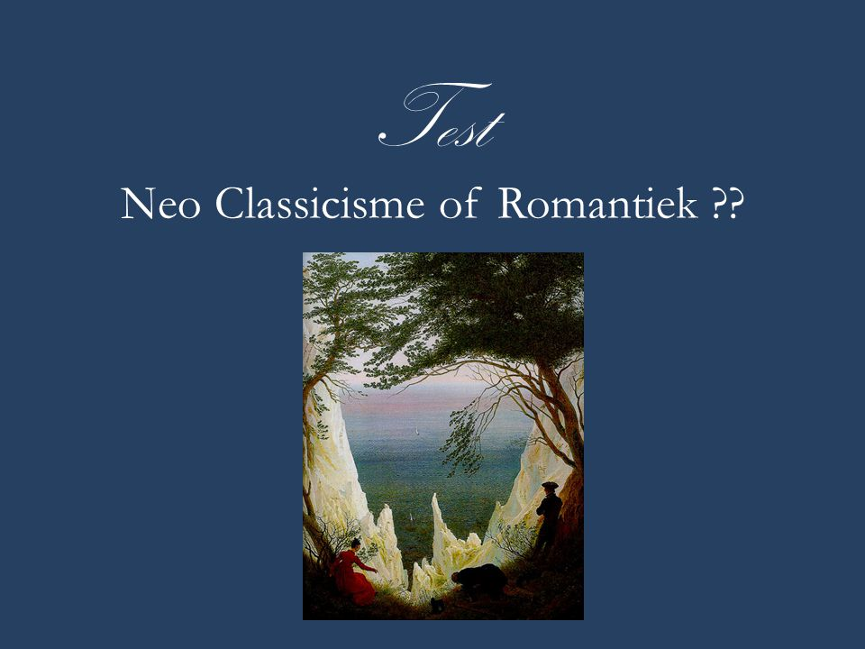 Test Neo Classicisme of Romantiek