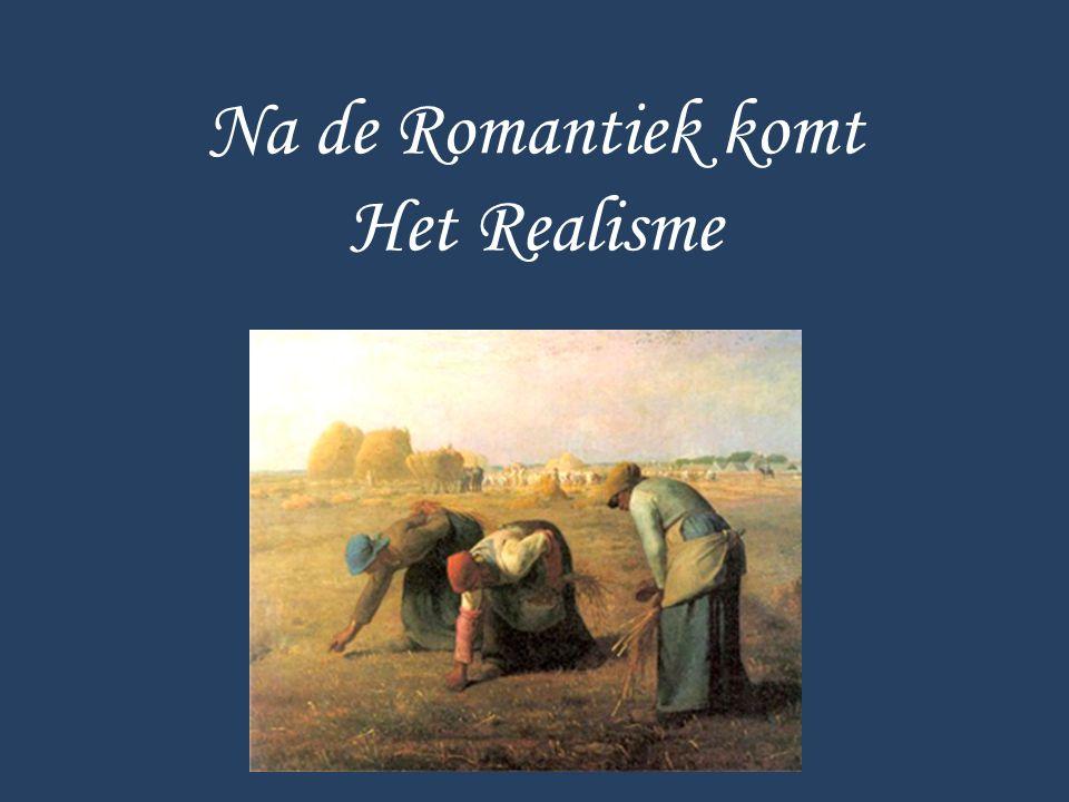 Na de Romantiek komt Het Realisme