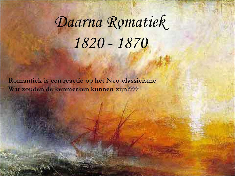 Daarna Romatiek 1820 - 1870 Romantiek is een reactie op het Neo-classicisme.