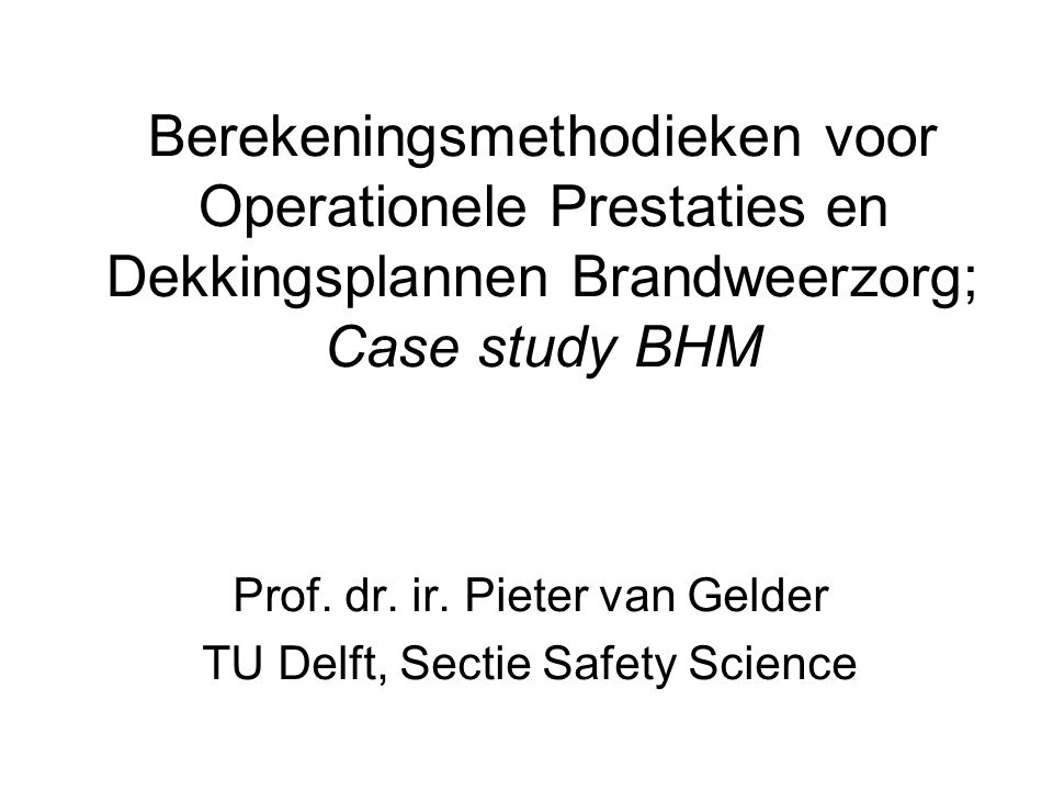 Prof. dr. ir. Pieter van Gelder TU Delft, Sectie Safety Science