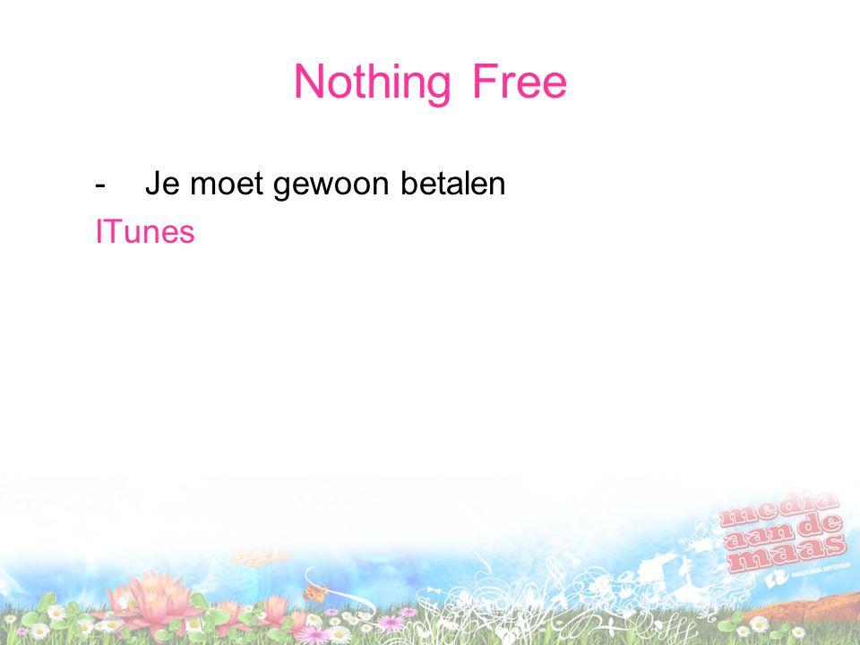 Nothing Free Je moet gewoon betalen ITunes Hebben we alles Nee.