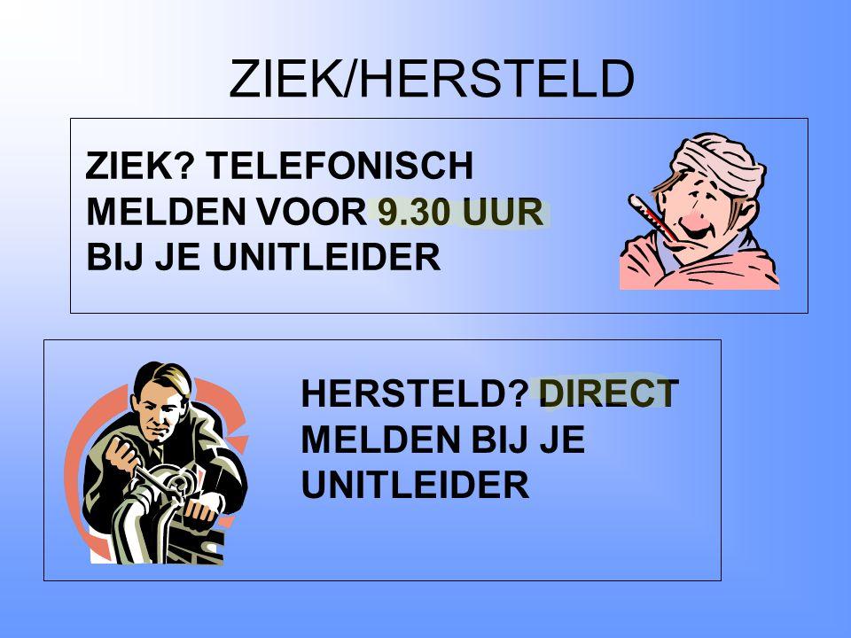 ZIEK/HERSTELD ZIEK TELEFONISCH MELDEN VOOR 9.30 UUR BIJ JE UNITLEIDER