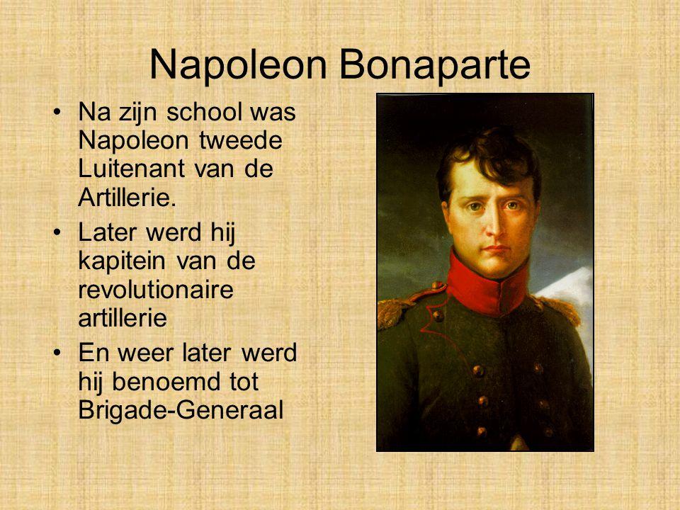 Napoleon Bonaparte Na zijn school was Napoleon tweede Luitenant van de Artillerie. Later werd hij kapitein van de revolutionaire artillerie.