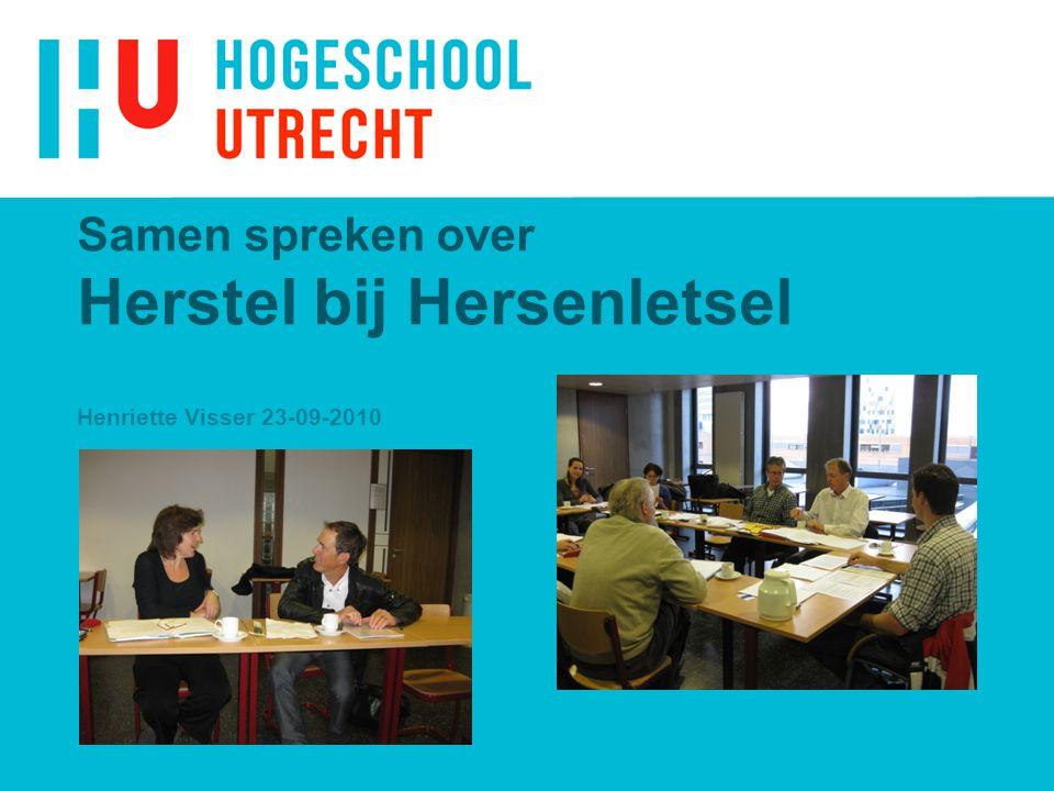 xxxxxxxxxxxxxxx 4/4/2017. Samen spreken over Herstel bij Hersenletsel Henriette Visser 23-09-2010.