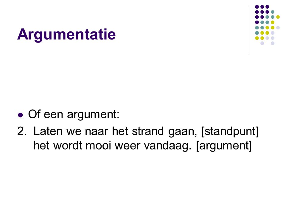 Argumentatie Of een argument: