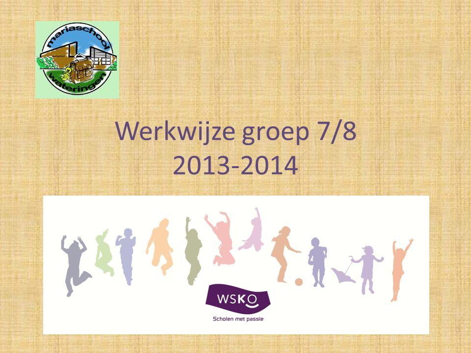 Werkwijze groep 7/8 2013-2014