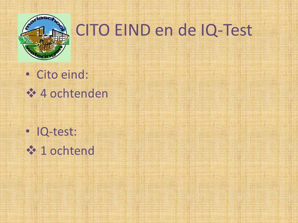 CITO EIND en de IQ-Test Cito eind: 4 ochtenden IQ-test: 1 ochtend