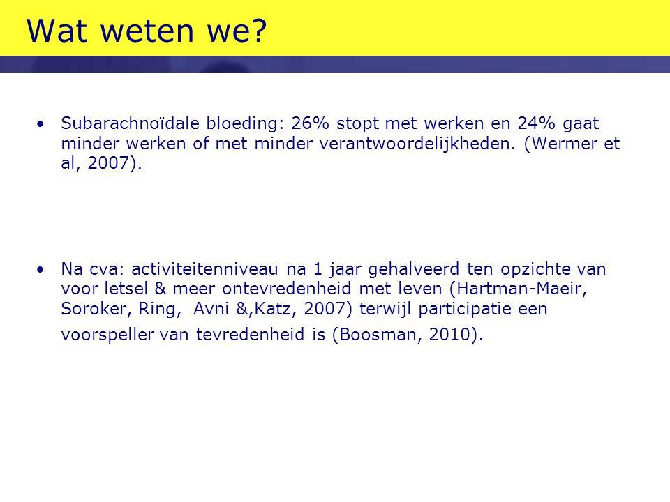 Wat weten we Subarachnoïdale bloeding: 26% stopt met werken en 24% gaat minder werken of met minder verantwoordelijkheden. (Wermer et al, 2007).