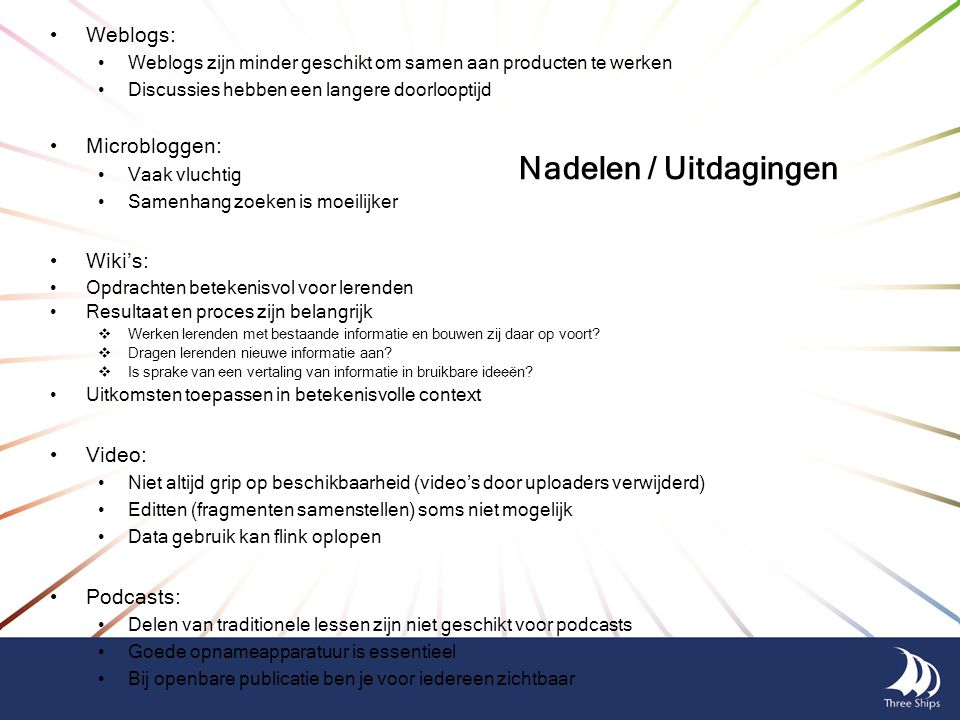 Nadelen / Uitdagingen Weblogs: Microbloggen: Wiki's: Video: Podcasts: