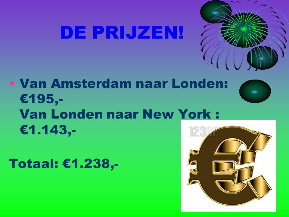 DE PRIJZEN! Van Amsterdam naar Londen: €195,- Van Londen naar New York : €1.143,- Totaal: €1.238,-