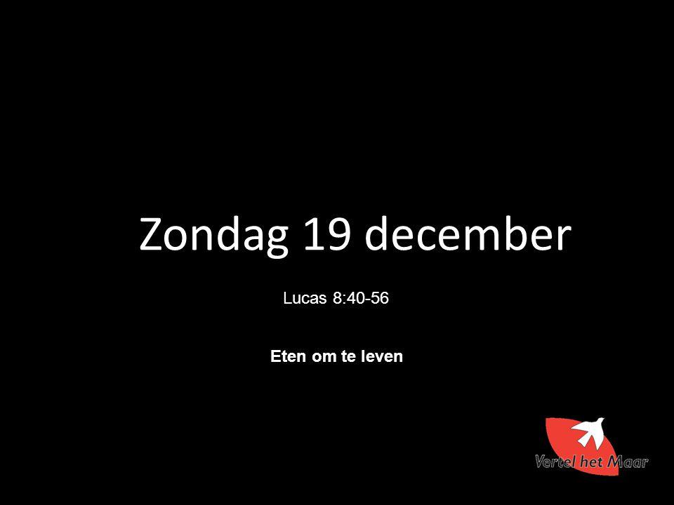 Zondag 19 december Lucas 8:40-56 Eten om te leven 11