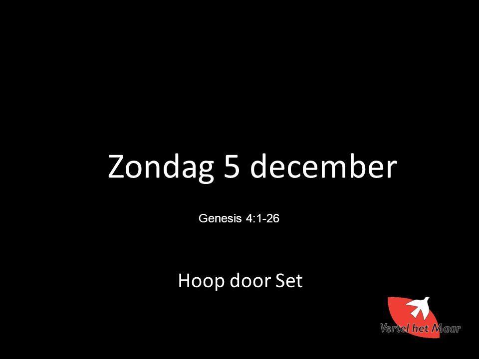 Zondag 5 december Hoop door Set Genesis 4:1-26 5