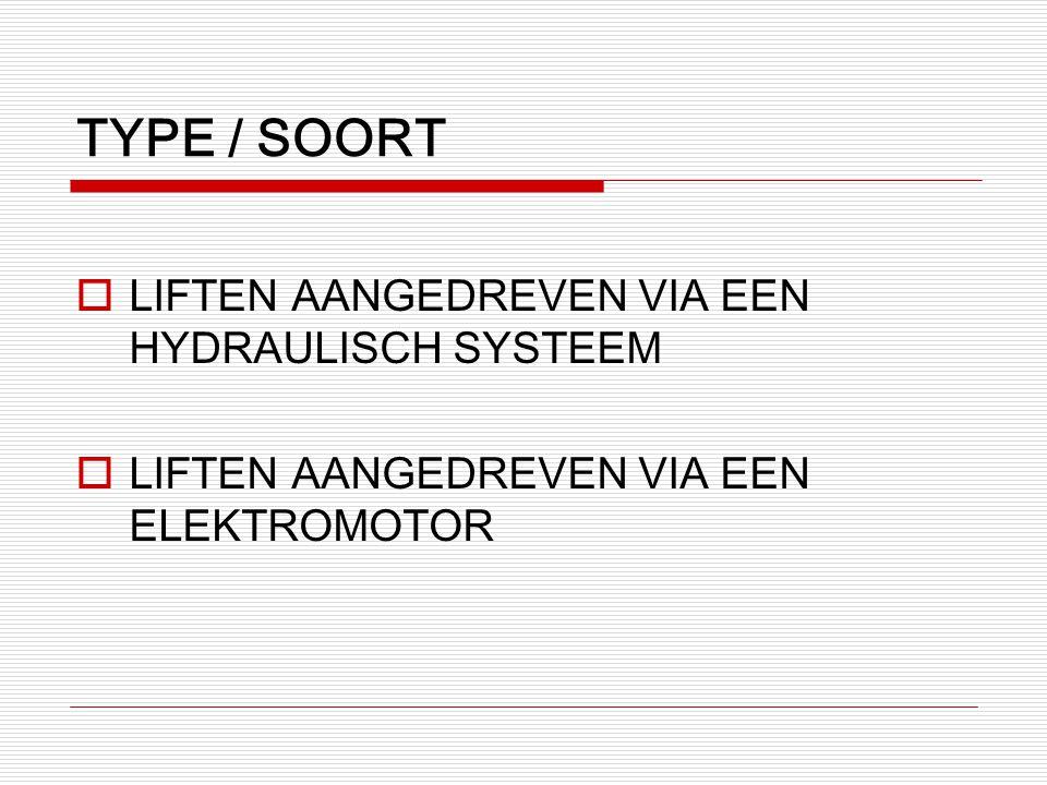 TYPE / SOORT LIFTEN AANGEDREVEN VIA EEN HYDRAULISCH SYSTEEM