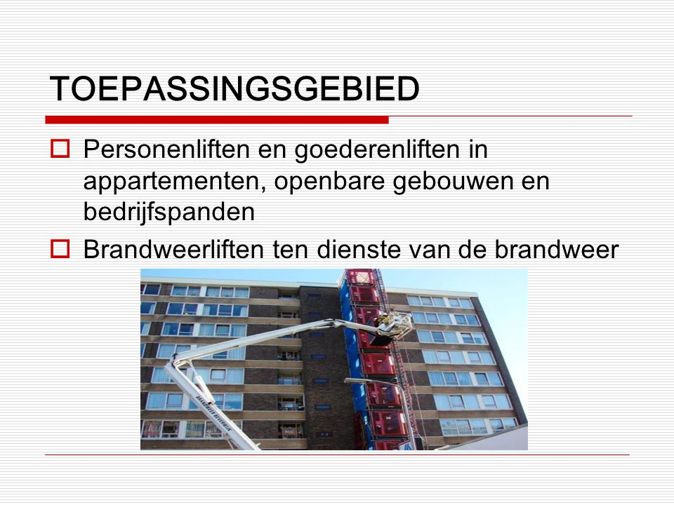 TOEPASSINGSGEBIED Personenliften en goederenliften in appartementen, openbare gebouwen en bedrijfspanden.