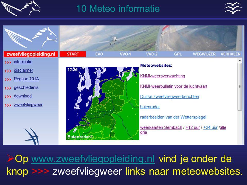 10 Meteo informatie Op www.zweefvliegopleiding.nl vind je onder de knop >>> zweefvliegweer links naar meteowebsites.