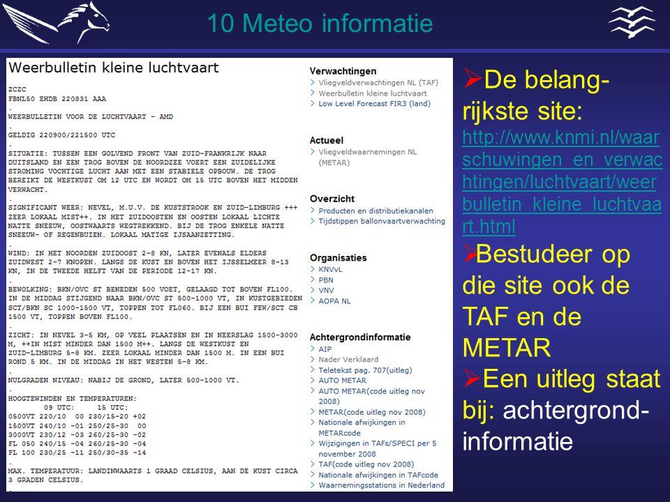 10 Meteo informatie De belang-rijkste site: http://www.knmi.nl/waarschuwingen_en_verwachtingen/luchtvaart/weerbulletin_kleine_luchtvaart.html.