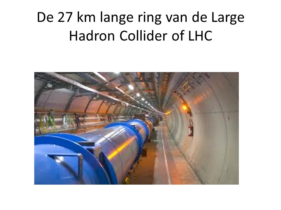 De 27 km lange ring van de Large Hadron Collider of LHC