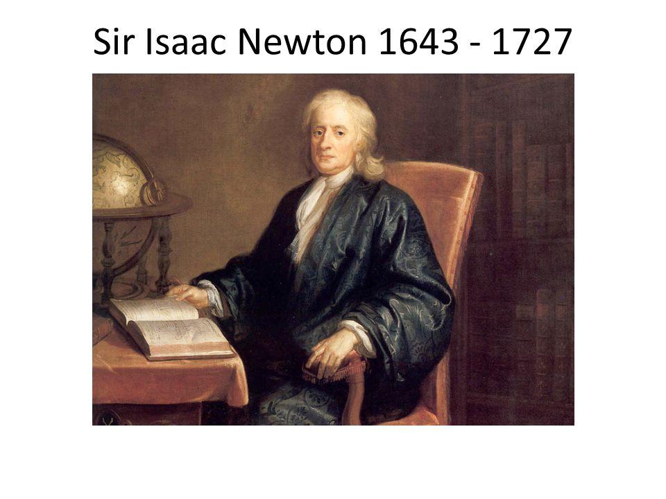 Sir Isaac Newton 1643 - 1727