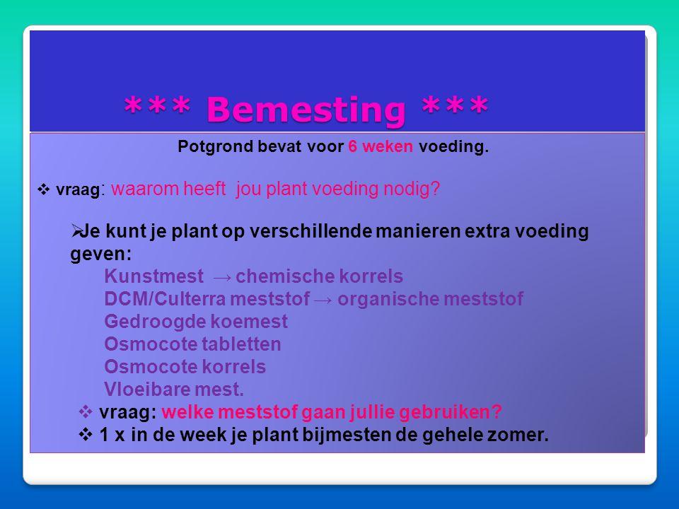*** Bemesting *** Potgrond bevat voor 6 weken voeding. vraag: waarom heeft jou plant voeding nodig