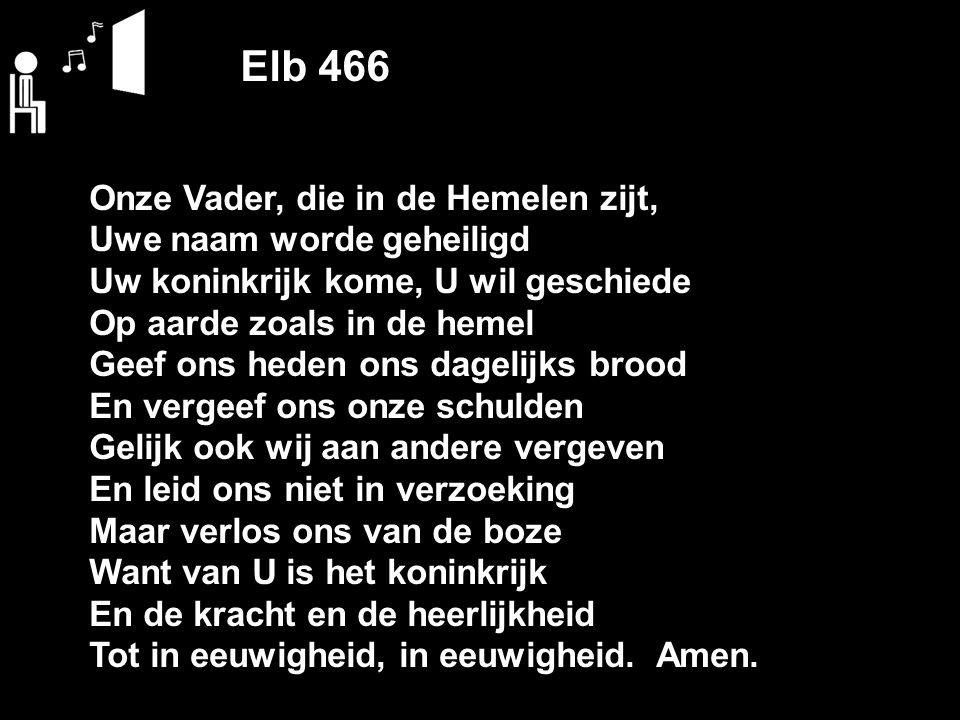 Elb 466 Onze Vader, die in de Hemelen zijt, Uwe naam worde geheiligd