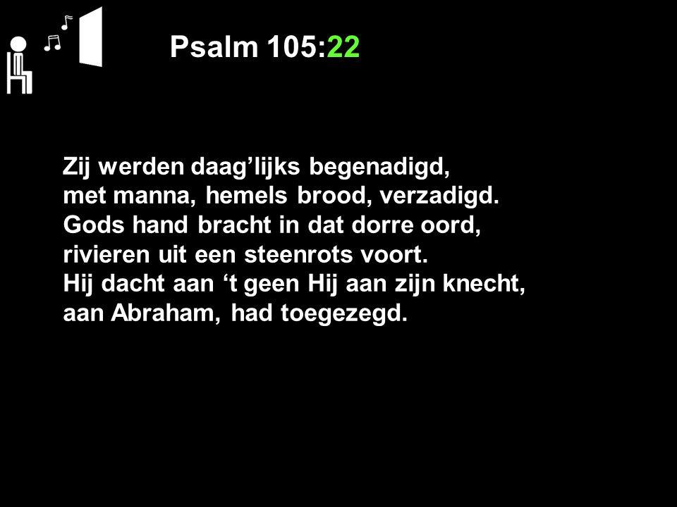 Psalm 105:22 Zij werden daag'lijks begenadigd,