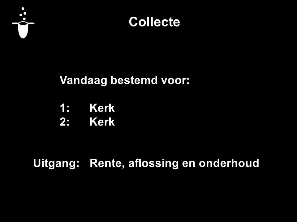 Collecte Vandaag bestemd voor: 1: Kerk 2: Kerk