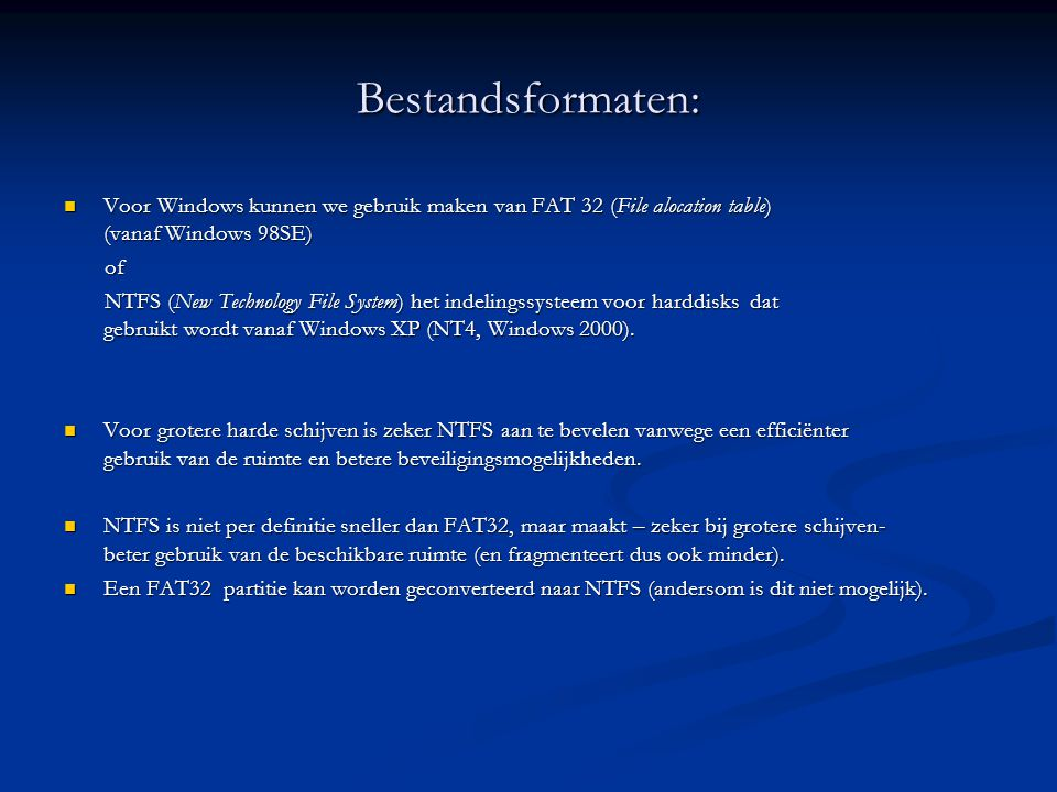 Bestandsformaten: Voor Windows kunnen we gebruik maken van FAT 32 (File alocation table) (vanaf Windows 98SE)