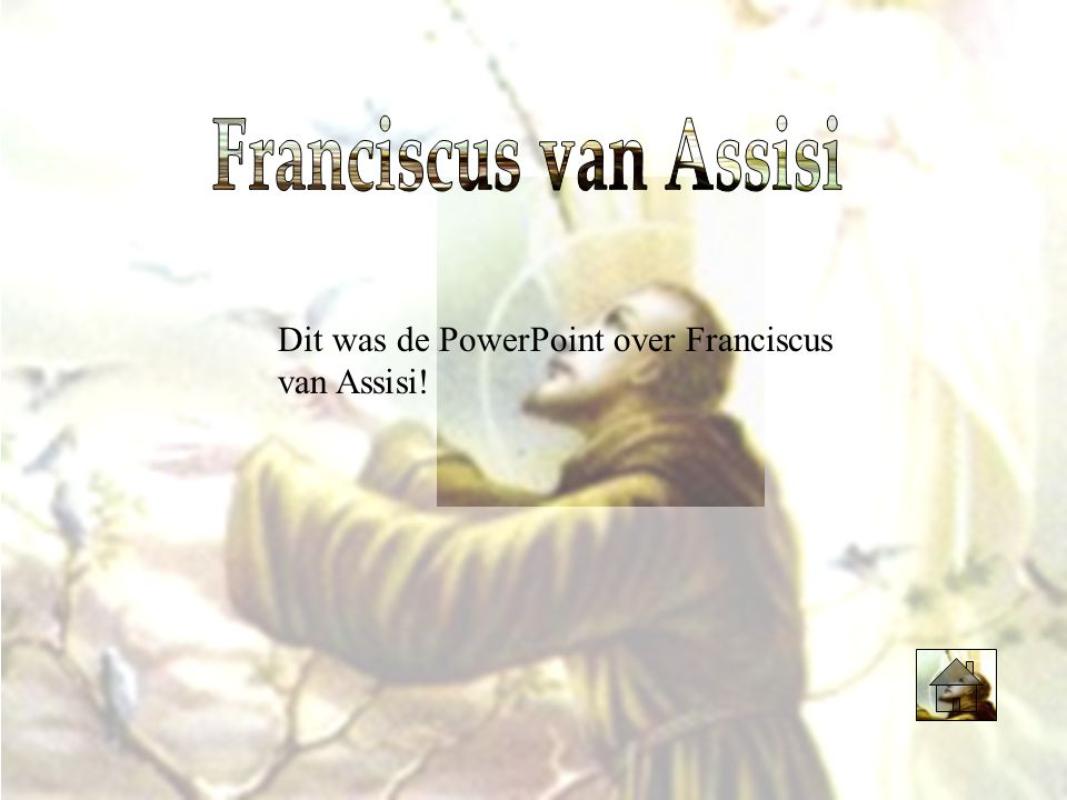 Franciscus van Assisi Dit was de PowerPoint over Franciscus van Assisi!