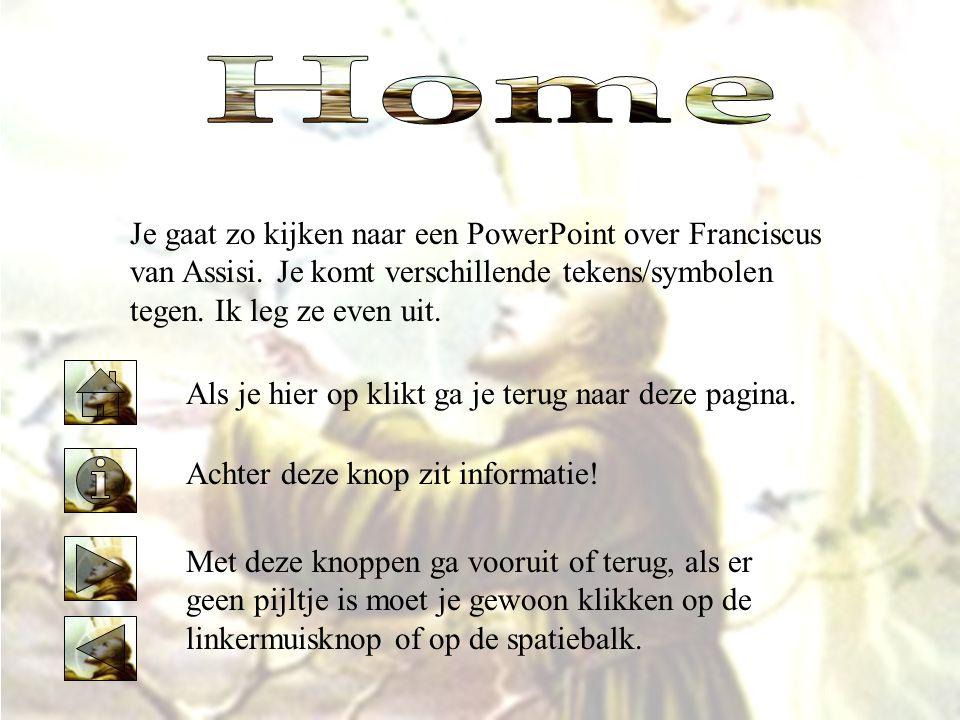 Home Je gaat zo kijken naar een PowerPoint over Franciscus van Assisi. Je komt verschillende tekens/symbolen tegen. Ik leg ze even uit.