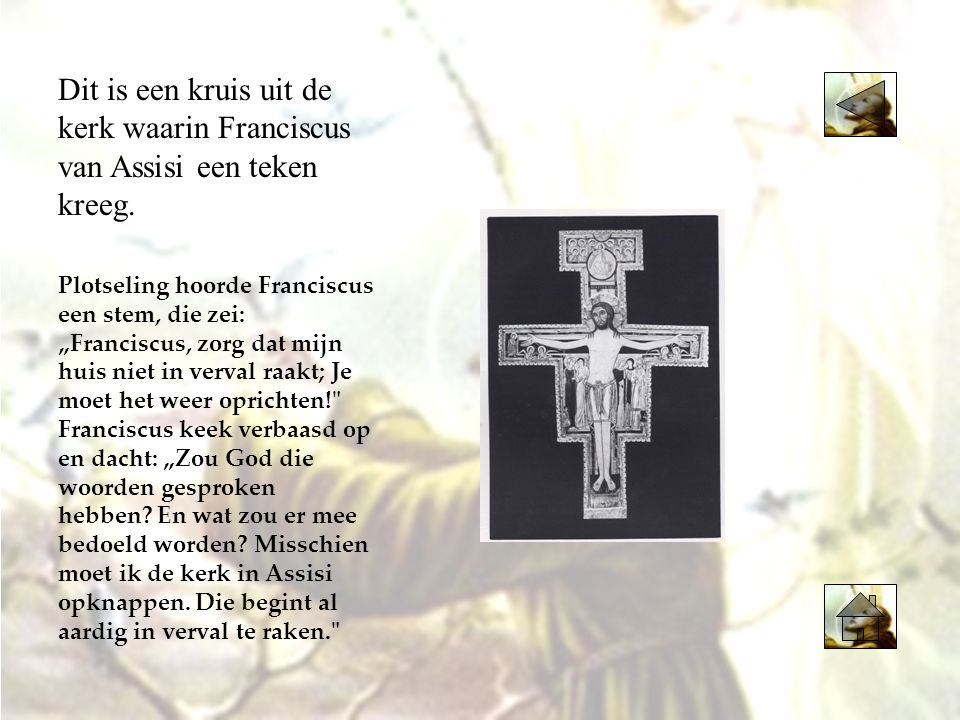 Dit is een kruis uit de kerk waarin Franciscus van Assisi een teken kreeg.