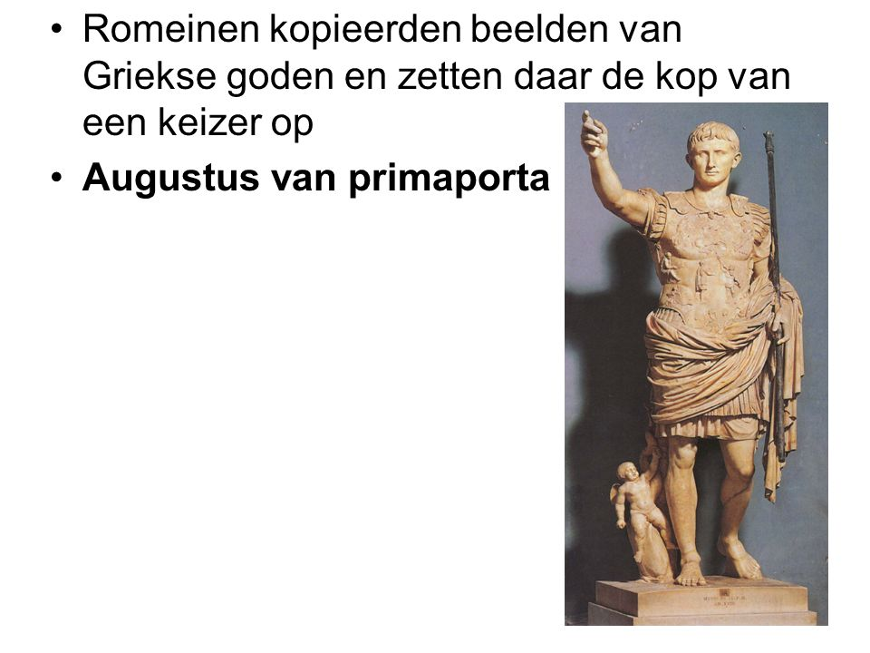 Romeinen kopieerden beelden van Griekse goden en zetten daar de kop van een keizer op