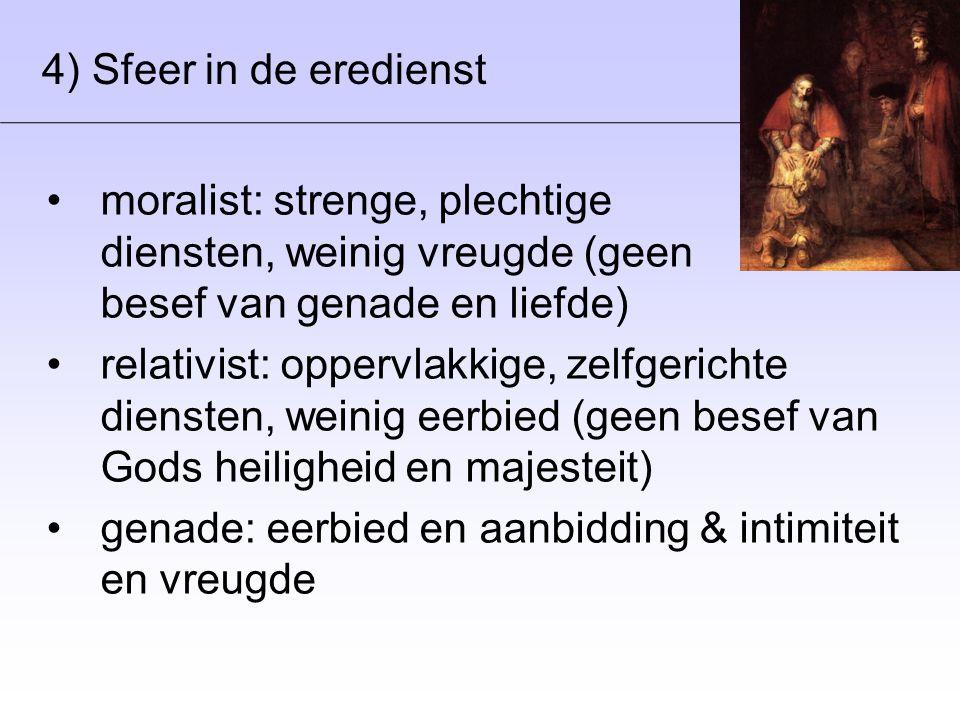 4) Sfeer in de eredienst moralist: strenge, plechtige diensten, weinig vreugde (geen besef van genade en liefde)