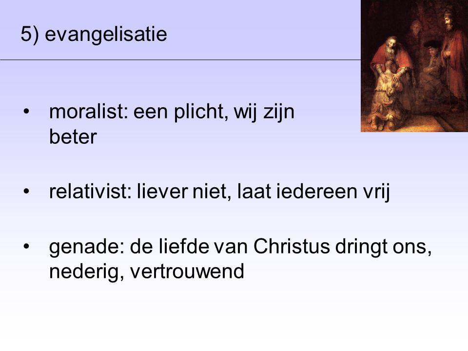 5) evangelisatie moralist: een plicht, wij zijn beter. relativist: liever niet, laat iedereen vrij.